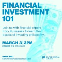 Financial Investment 101. Join us with financial expert Kory Kumasaka to learn the basics of investing philosophy. March 3, 3pm. More information at hamin.bae@seattlecolleges.edu